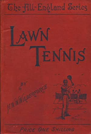 LAWN TENNIS . WITH A CHAPTER FOR: H.W.W. WILBERFORCE