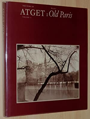 The Work of Atget : Volume II. The Art of Old France (Springs Industries Series on the Art of Pho...