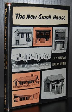 The New Small House: Yorke, F. R. S. (Francis Reginald Stevens) ; Whiting, Penelope