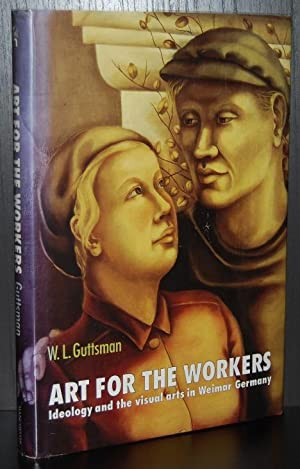 Art for the Workers: Ideology and the Visual Arts in Weimer Germany