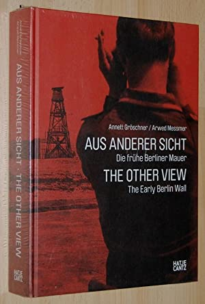Aus anderer Sicht : die fru?he Berliner Mauer = The other view : the early Berlin Wall