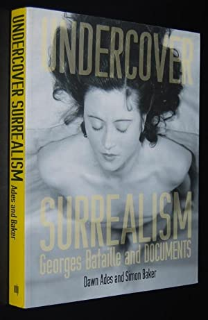 Undercover Surrealism : George Bataille and Documents: Ades, Dawn ;