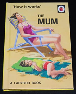 How it Works : The Mum (A Ladybird Book for Grown-ups)