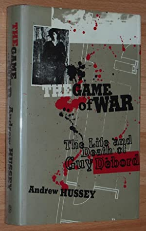 The Game of War : The Life and Death of Guy Debord