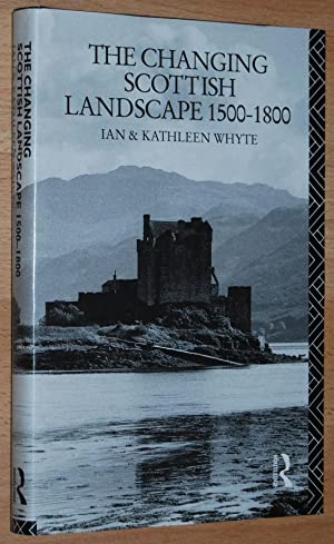 The Changing Scottish Landscape, 1500-1800 (History of the British landscape)