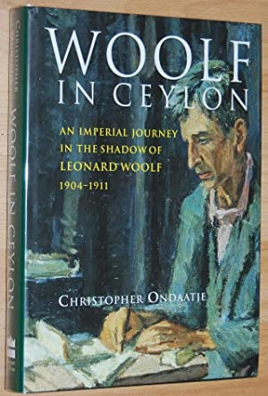 Woolf in Ceylon : An Imperial Journey in the Shadow of Leonard Woolf, 1904-1911
