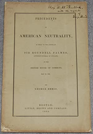 Precedents of American Neutrality, in reply to the speech of Sir Roundell Palmer, Attorney-Genera...