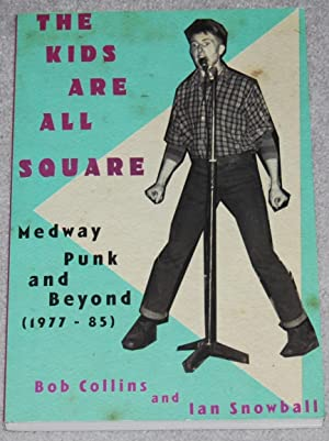 The Kids are All Square : Medway Punk and Beyond (1977-85)