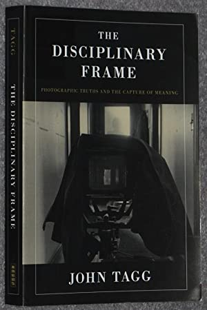 The Disciplinary Frame : Photographic Truths and the Capture of Meaning
