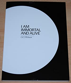 I am Immortal and Alive : Gil J. Wolman