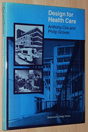 Design for Health Care (Butterworths Design Series): Cox, Anthony; Groves,