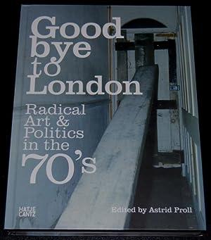Goodbye to London : Radical Art & Politics in the 70's: Proll, Astrid ; Craddock, Sacha ; ...