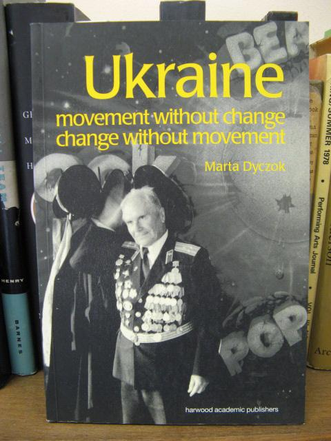 Ukraine: Movement without Change, Change without Movement - Dyczok, Marta