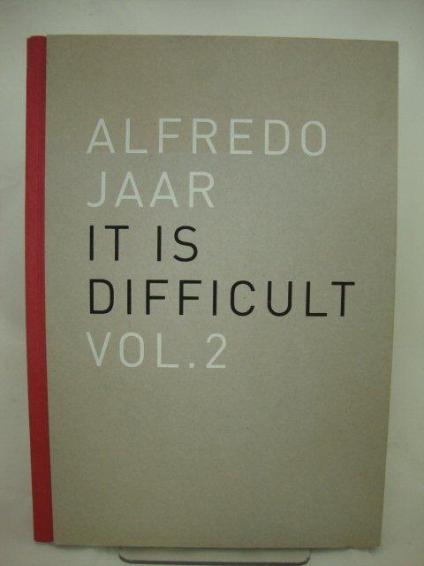 Alfredo Jaar. It is difficult. Ediz. Italiana - Jaar, Alfredo