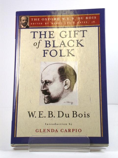 The Gift of Black Folk: The Negroes: Du Bois, W.
