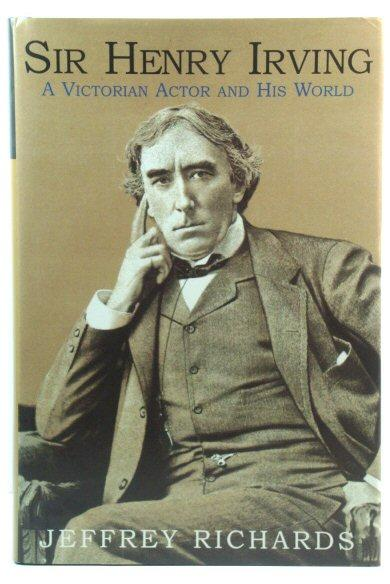 Sir Henry Irving: A Victorian Actor and: Richards, Jeffrey