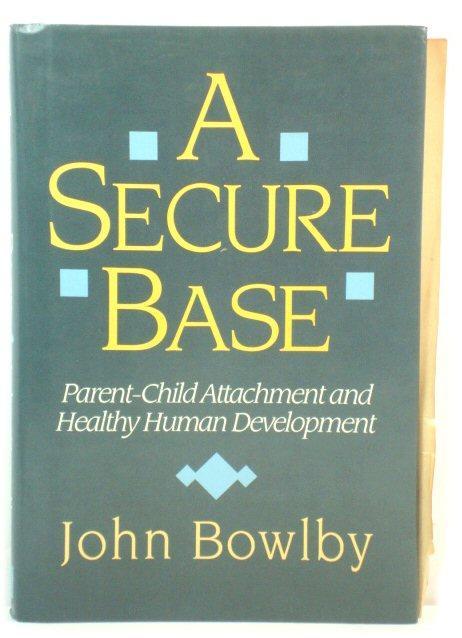 A Secure Base: Parent-Child Attachment and Healthy Human Development - Bowlby, John