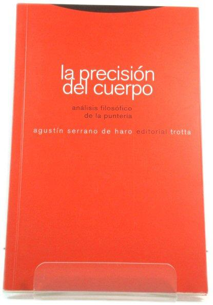 La PrecisiOn Del Cuerpo AnAlisis FilosOfico De La PunterIa (ColecciOn Estructuras y Procesos) - De Haro, AgustIn Serrano