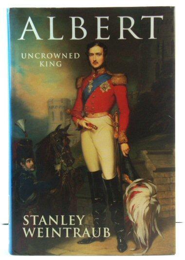 Albert: Uncrowned King - Weintraub, Stanley; Crawford, Fred D. (eds.)