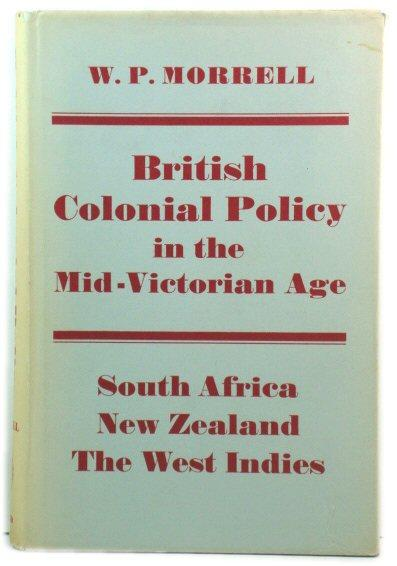 British Colonial Policy in the Mid-Victorian Age: Morrell, W. P.