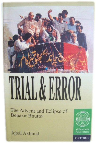 Trial and Error: The Advent and Eclipse of Benazir Bhutto - Akhund, Iqbal