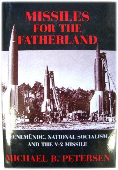 Missiles for the Fatherland: PeenemUnde, National Socialism, and the V-2 Missile