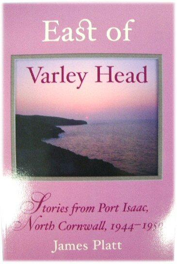 East of Varley Head: Stories from Port Isaac, North Cornwall, 1944-1950 - Platt, James