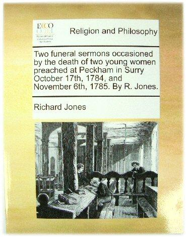 Two Funeral Sermons Occasioned By the Death: Jones, Richard