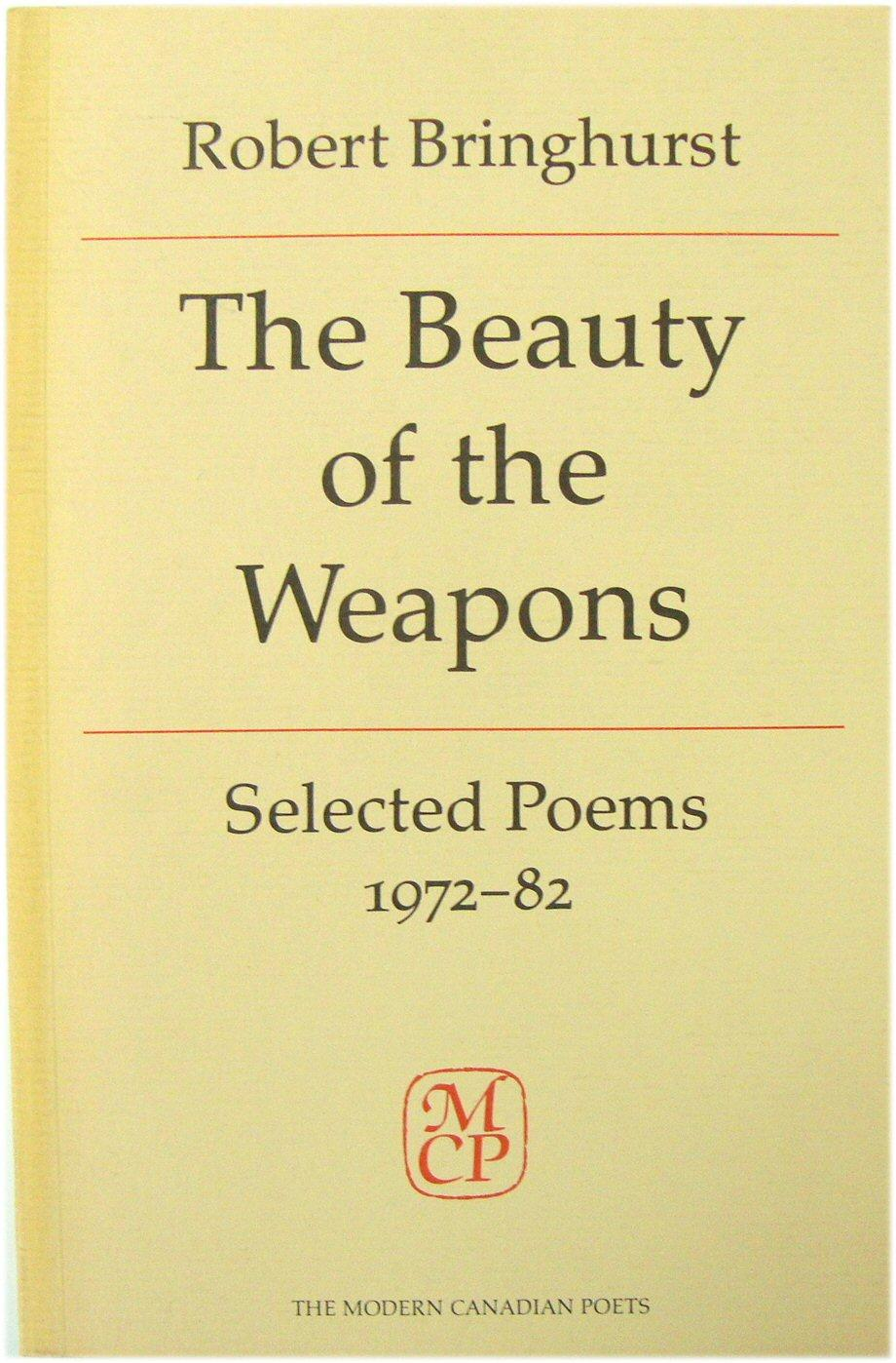 The Beauty of the Weapons: Selected Poems: Bringhurst, Robert