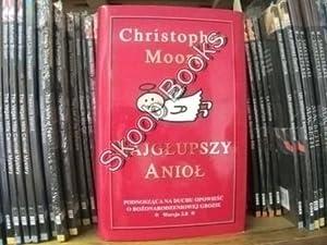 Najglupszy Aniol: Podnoszaca Na Duchu Opowiesc o Bozonarodzeniowej Grozie: Moore, Christopher
