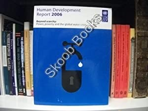 Human Development Report 2006 - Beyond Scarcity: Power, Poverty and the Global Water Crisis: United...