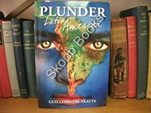 Plunder in Latin America: Yeatts, Guillermo M.
