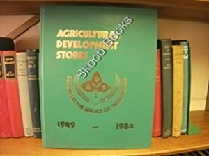 Agricultural Development Stores: 36 Years in the Service of Agriculture: 1949-1984