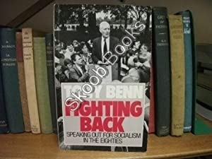 Fighting Back: Speaking Out for Socialism in the Eighties: Benn, Tony