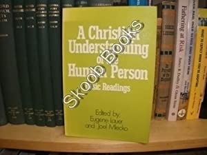 A Christian Understanding of the Human Person: Basic Readings: Lauer, Eugene; Mlecko, Joel (eds.)