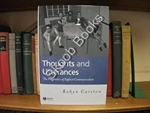 Thoughts and Utterances: The Pragmatics of Explicit Communication: Carston, Robyn