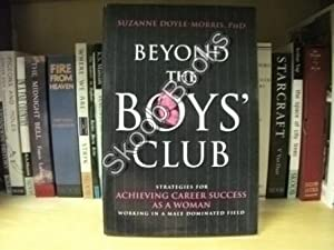 Beyond the Boys' Club: Strategies for Achieving Career Success As a Woman Working in a Male ...
