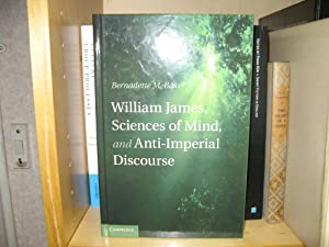 William James, Sciences of Mind, and Anti-Imperial Discourse: Baker, Bernadette M.