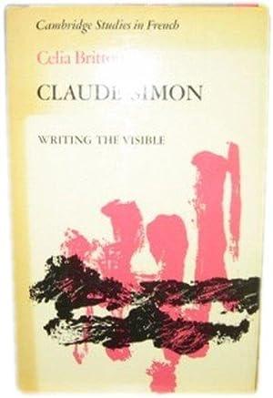 Claude Simon: Writing the Visible: Britton, Celia