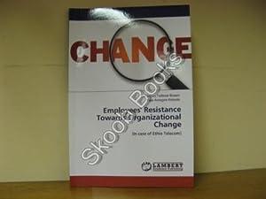 Employees' Resistance Towards Organizational Change (In Case: Biazen, Yohannes Tadesse;