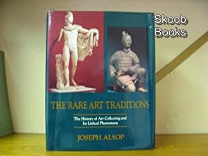 The Rare Art Traditions: The History of Art Collecting and its Linked Phenomena: Alsop, Joseph