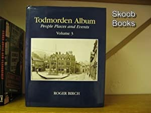 Todmorden Album: People, Places and Events: Volume 3: Birch, Roger