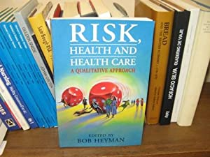 Risk, Health and Health Care: A Qualitative Approach: Heyman, Bob (ed.)