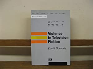 Violence in Television Fiction (Public Opinion and Broadcasting Standards; 1): Docherty, David