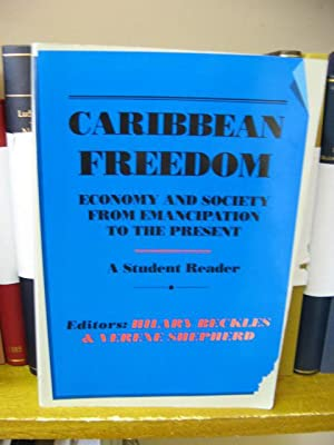 Caribbean Freedom: Economy and Society from Emancipation to the Present: Beckles, Hilary; Shepherd,...