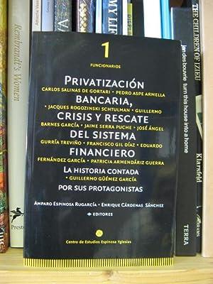 Privatizacion Bancaria, Crisis y Rescate del Sistema Financiero: La Historia Contada por sus ...