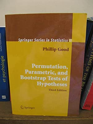Permutation, Parametric, and Bootstrap Tests of Hypotheses (Springer Series in Statistics): Good, ...