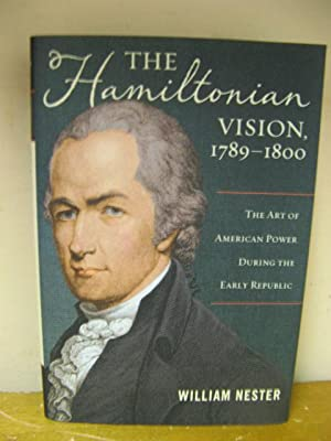 The Hamiltonian Vision, 1789-1800: The Art of American Power During the Early Republic: Nester, ...