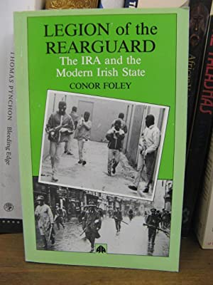 Legion of the Rearguard: The IRA and: Foley, Conor