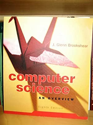 Computer Science: An Overview: Brookshear, J. Glenn
